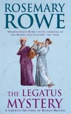 The Legatus Mystery ebook by Rosemary Rowe