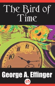 The Bird of Time ebook by George Alec Effinger