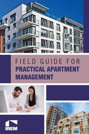Field Guide for Practical Apartment Management ebook by Institute of Real Estate Management
