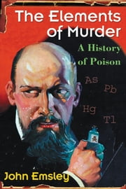 The Elements of Murder: A History of Poison ebook by John Emsley