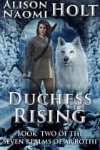 Duchess Rising - The Seven Realms of Ar'rothi, #2 ebook by Alison Naomi Holt