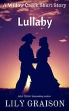 Lullaby: A Willow Creek Short Story ebook by Lily Graison