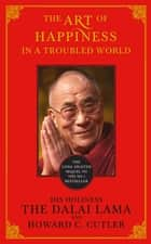 The Art of Happiness in a Troubled World ebook by The Dalai Lama, Howard C. Cutler, Dalai Lama