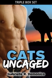 Cats Uncaged (Triple Box Set) ebook by Gabrielle Demonico