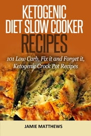Ketogenic Slow Cooker Cookbook - 100 Fix it and Forget it, Low Cab, Ketogenic Crock Pot Recipes ebook by Jamie MAtthews