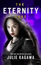 The Eternity Cure eBook by Julie Kagawa