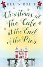 Christmas at the Café at the End of the Pier - Part Four ebook by Helen Rolfe