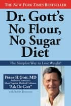 Dr. Gott's No Flour, No Sugar(TM) Diet ebook by Peter H. Gott