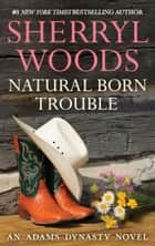 Natural Born Trouble ebook by Sherryl Woods