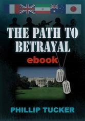 The Path to Betrayal ebook by Phillip Tucker