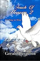 A Touch of Heaven 2 ebook by Gerald Bergeron