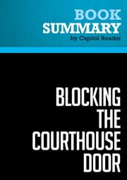 Summary of Blocking the Courthouse Door: How the Republican Party and Its Corporate Allies are Taking Away Your Right to Sue - Stephanie Mencimer ebook by Capitol Reader