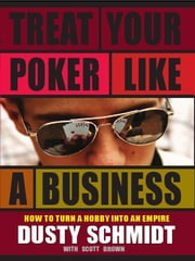 Treat Your Poker as a Business ebook by Dusty Schimdt