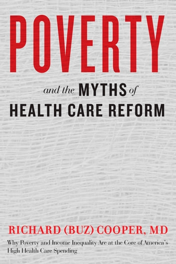 Poverty and the Myths of Health Care Reform ebook by Richard (Buz) Cooper
