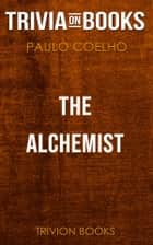 The Alchemist by Paulo Coelho (Trivia-On-Books) ebook by Trivion Books