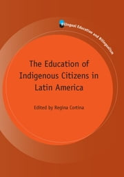 The Education of Indigenous Citizens in Latin America ebook by Regina Cortina