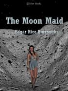 The Moon Maid eBook by Edgar Rice Burroughs
