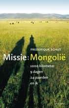 Missie: Mongolie ebook by Frederique Schut