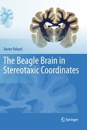 The Beagle Brain in Stereotaxic Coordinates ebook by Xavier Palazzi