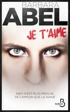 Je t'aime ebook by Barbara ABEL