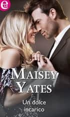 Un dolce incarico - eLit ebook by Maisey Yates