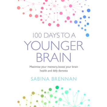 100 Days to a Younger Brain - Maximise your memory, boost your brain health and defy dementia audiobook by Dr Sabina Brennan