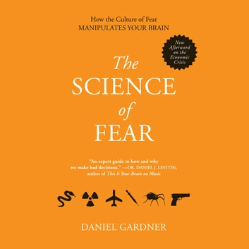 The Science Fear - Why We Fear the Things We Should not- and Put Ourselves in Great Danger audiobook by Daniel Gardner