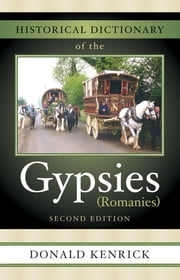 Historical Dictionary of the Gypsies (Romanies) ebook by Donald Kenrick