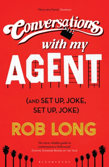 Conversations with My Agent (and Set Up, Joke, Set Up, Joke) ebook by Rob Long