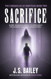 Sacrifice - The Chronicles of Servitude, #2 ebook by J. S. Bailey