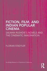 Fiction, Film, and Indian Popular Cinema - Salman Rushdie's Novels and the Cinematic Imagination ebook by Florian Stadtler
