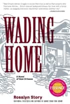 Wading Home - A Novel of New Orleans ebook by Rosalyn Story
