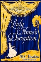 Lady Anne's Deception - Regency Royal 3 ebook by M.C. Beaton