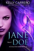 Jane Doe: Book 1 - An Evolution World Novella Series ebook by Kelly Carrero