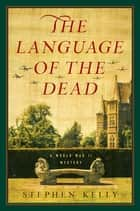 The Language of the Dead: A World War II Mystery ebook by Stephen Kelly