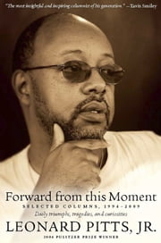 Forward From this Moment - Selected Columns, 1994-2008 ebook by Leonard Pitts, Jr.