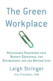 The Green Workplace - Sustainable Strategies that Benefit Employees, the Environment, and the Bottom Line ebook by Leigh Stringer