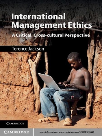International Management Ethics - A Critical, Cross-cultural Perspective ebook by Terence Jackson