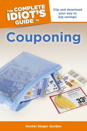 The Complete Idiot's Guide to Couponing ebook by Rachel Singer Gordon