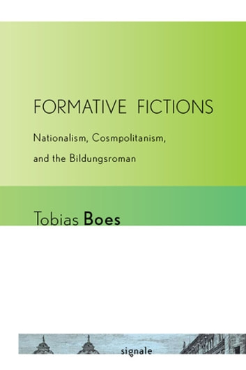 "Formative Fictions - Nationalism, Cosmopolitanism, and the ""Bildungsroman"" ebook by Tobias Boes"
