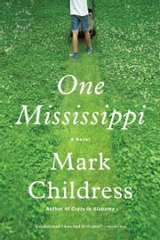 One Mississippi - A Novel ebook by Mark Childress