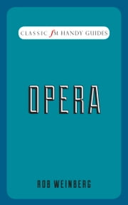 Classic FM Handy Guides: Opera ebook by Robert Weinberg