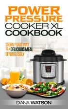 The Power Pressure Cooker XL Cookbook: Storm Your Way To a Delicious Meal Effortlessly 電子書 by Diana Watson