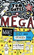 Tom Gates: Mega Make and Do and Stories Too! ebook by Liz Pichon