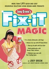 Joey Green's Fix-It Magic: More than 1,971 Quick-and-Easy Household Solutions Using Brand-Name Products - More Than 1,971 Quick-and-Easy Household Solutions Using Brand-Name Products ebook by Joey Green