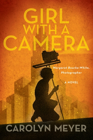 Girl with a Camera - Margaret Bourke-White, Photographer: A Novel ebook by Carolyn Meyer