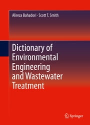 Dictionary of Environmental Engineering and Wastewater Treatment ebook by Alireza Bahadori,Scott T. Smith