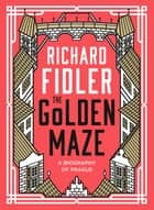 The Golden Maze - A biography of Prague ebook by