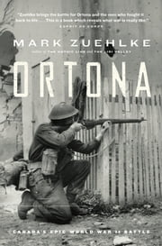Ortona - Canada's Epic World War II Battle ebook by Mark Zuehlke