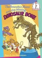 The Berenstain Bears and the Missing Dinosaur Bone ebook by Stan Berenstain, Jan Berenstain